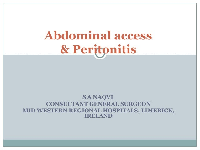 Abdominal access       & Peritonitis               S A NAQVI      CONSULTANT GENERAL SURGEONMID WESTERN REGIONAL HOSPITALS...