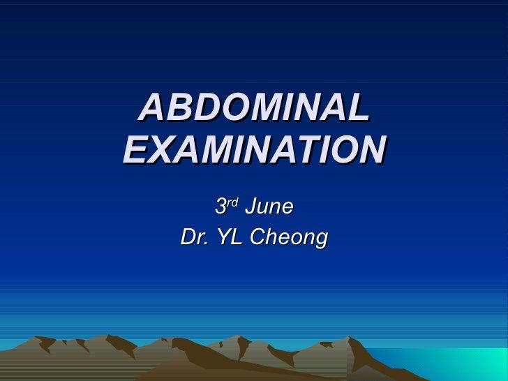 ABDOMINAL EXAMINATION 3 rd  June Dr. YL Cheong