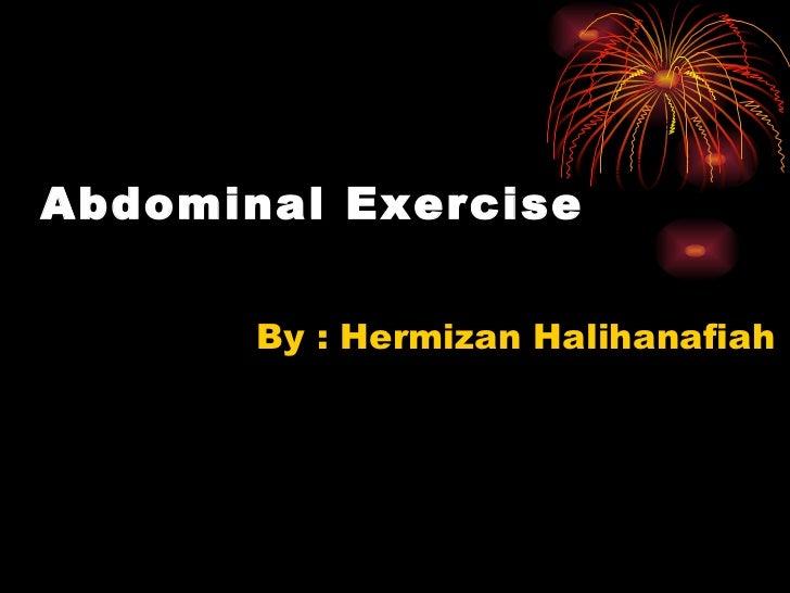 Abdominal Exercise By : Hermizan Halihanafiah