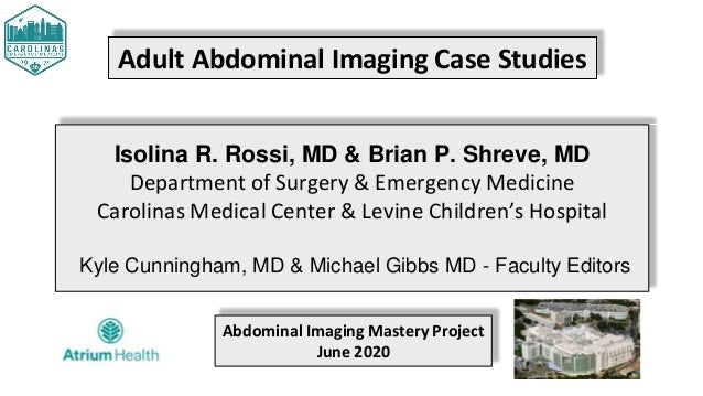 Adult Abdominal Imaging Case Studies Isolina R. Rossi, MD & Brian P. Shreve, MD Department of Surgery & Emergency Medicine...