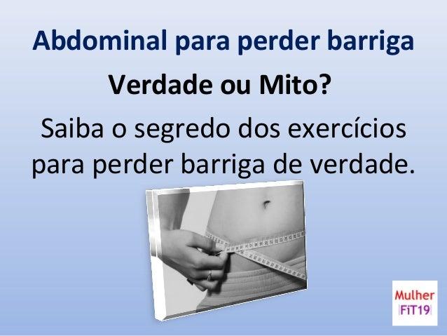 Abdominal para perder barriga Verdade ou Mito? Saiba o segredo dos exercícios para perder barriga de verdade.