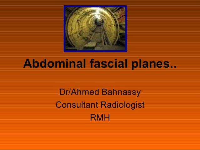 Abdominal fascial planes..      Dr/Ahmed Bahnassy     Consultant Radiologist             RMH
