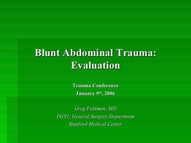Blunt Abdominal Trauma:       Evaluation          Trauma Conference           January 9th, 2006           Greg Feldman, MD...