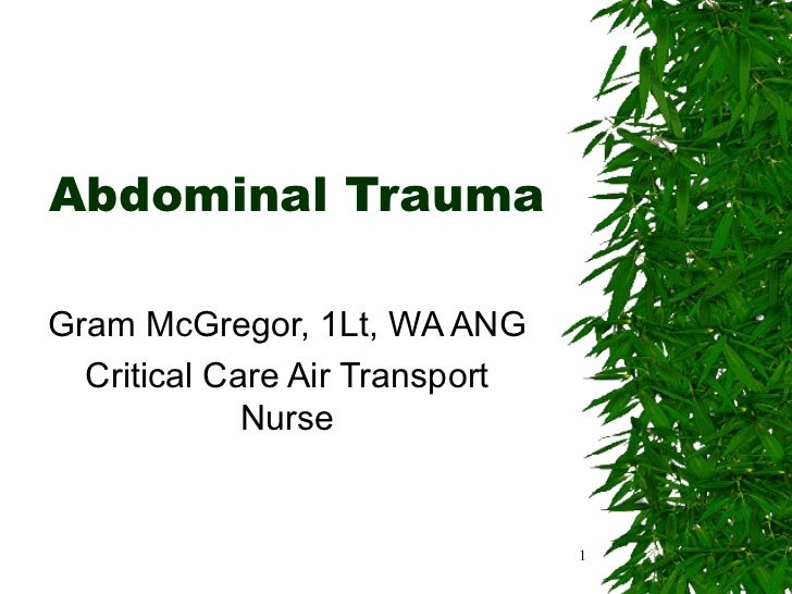 Abdominal Trauma Gram McGregor, 1Lt, WA ANG Critical Care Air Transport Nurse