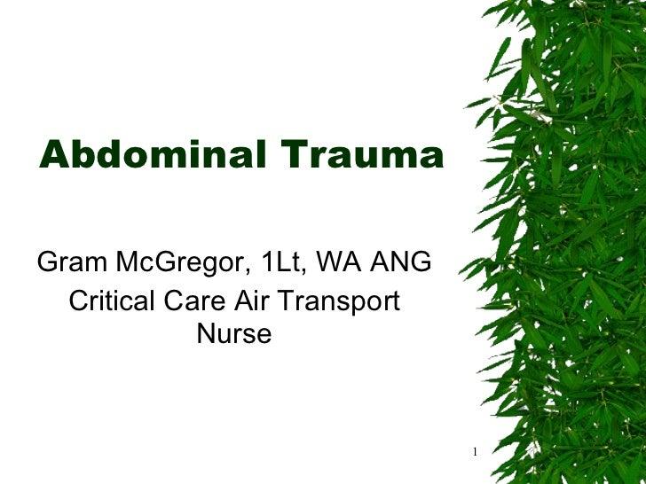 Abdominal Trauma Gram McGregor, 1Lt, WA ANG Critical Care Air Transport Nurse