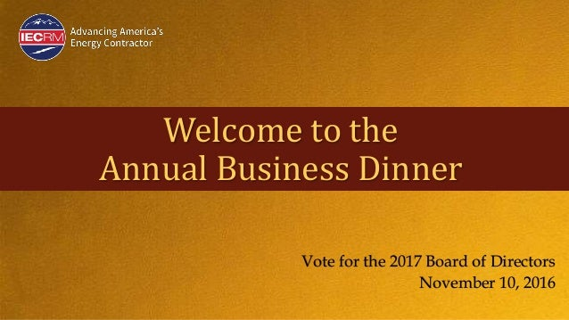 Welcome to the Annual Business Dinner Vote for the 2017 Board of Directors November 10, 2016