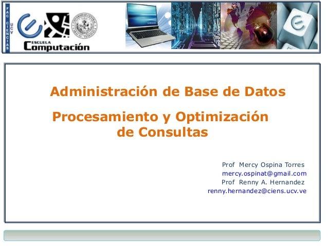 Administración de Base de Datos Procesamiento y Optimización de Consultas Prof Mercy Ospina Torres mercy.ospinat@gmail.com...