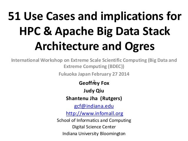 51 Use Cases and implications for HPC & Apache Big Data Stack Architecture and Ogres International Workshop on Extreme Sca...