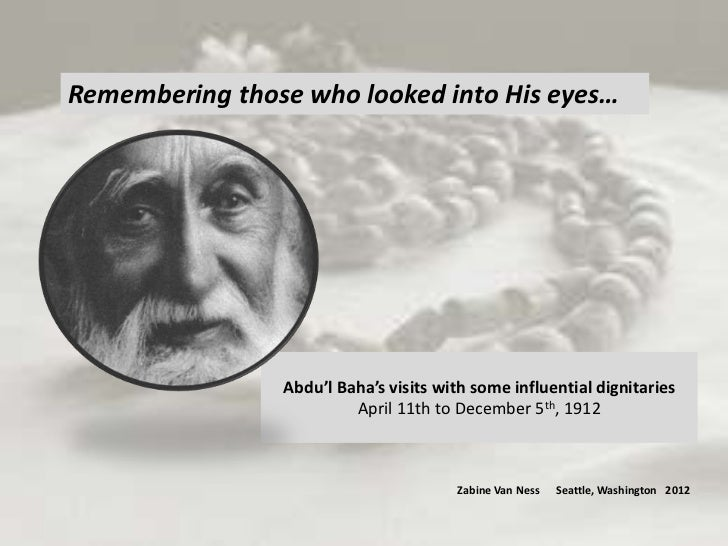 Remembering those who looked into His eyes…                Abdu'l Baha's visits with some influential dignitaries         ...