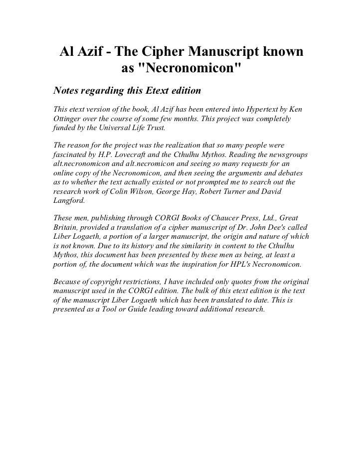 "Al Azif - The Cipher Manuscript known            as ""Necronomicon""Notes regarding this Etext editionThis etext version of ..."