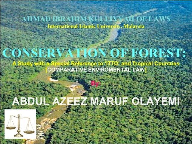 AHMAD IBRAHIM KULLIYYAH OF LAWS              International Islamic University, MalaysiaCONSERVATION OF FOREST: A Study wit...