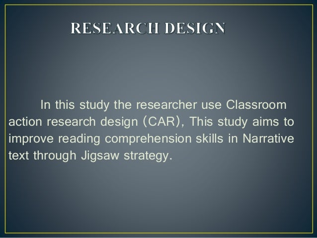 Classroom Action Research Design ~ Jigsaw strategy to improve reading comprehension