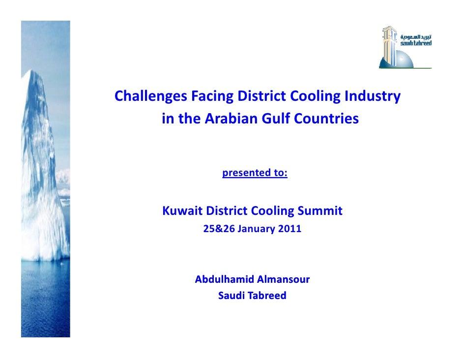 ChallengesFacingDistrictCoolingIndustry       intheArabianGulfCountries                presentedto:       Kuwait...