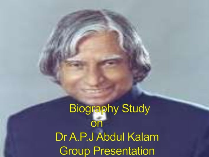 Biography Study on        Dr A.P.J Abdul Kalam       Group Presentation <br />