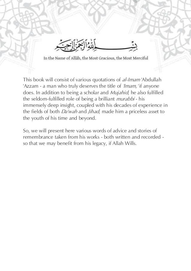 This book will consist of various quotations of al-Imam AbdullahAzzam - a man who truly deserves the title of Imam, if any...