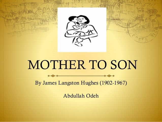 MOTHER TO SON By James Langston Hughes (1902-1967) Abdullah Odeh