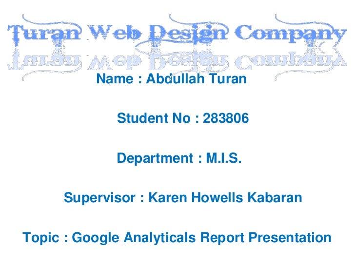 Name : Abdullah Turan              Student No : 283806             Department : M.I.S.      Supervisor : Karen Howells Kab...