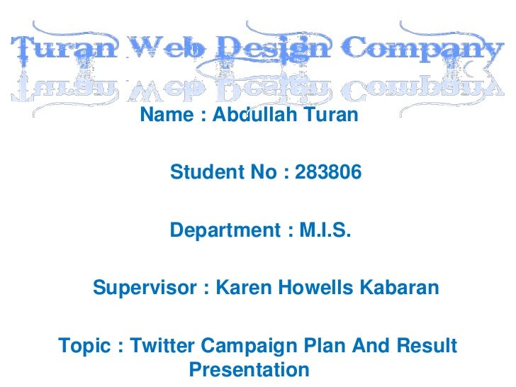 Name : Abdullah Turan           Student No : 283806           Department : M.I.S.   Supervisor : Karen Howells KabaranTopi...