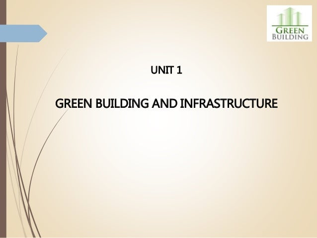 UNIT 1 GREEN BUILDING AND INFRASTRUCTURE