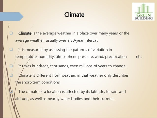 Elements of Weather and Climate There are several elements that make up the weather and climate of a place. The major of t...