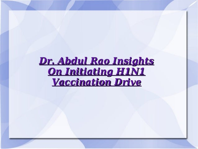 Dr. Abdul Rao InsightsDr. Abdul Rao Insights On Initiating H1N1On Initiating H1N1 Vaccination DriveVaccination Drive