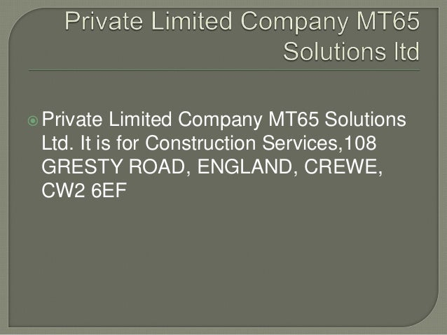 Private Limited Company MT65 Solutions Ltd. It is for Construction Services,108 GRESTY ROAD, ENGLAND, CREWE, CW2 6EF