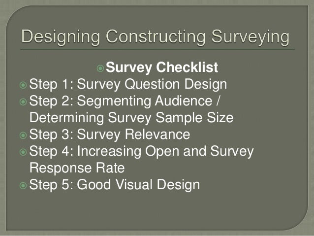 Survey Checklist Step 1: Survey Question Design Step 2: Segmenting Audience / Determining Survey Sample Size Step 3: S...