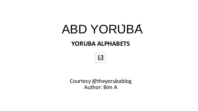 ABD YORUBÀ ́YORUBA ALPHABETSCourtesy @theyorubablogAuthor: Bim A