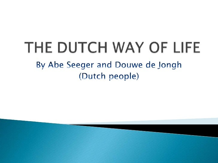 THE DUTCH WAY OF LIFE<br />By Abe Seeger and Douwe de Jongh<br />(Dutch people)<br />