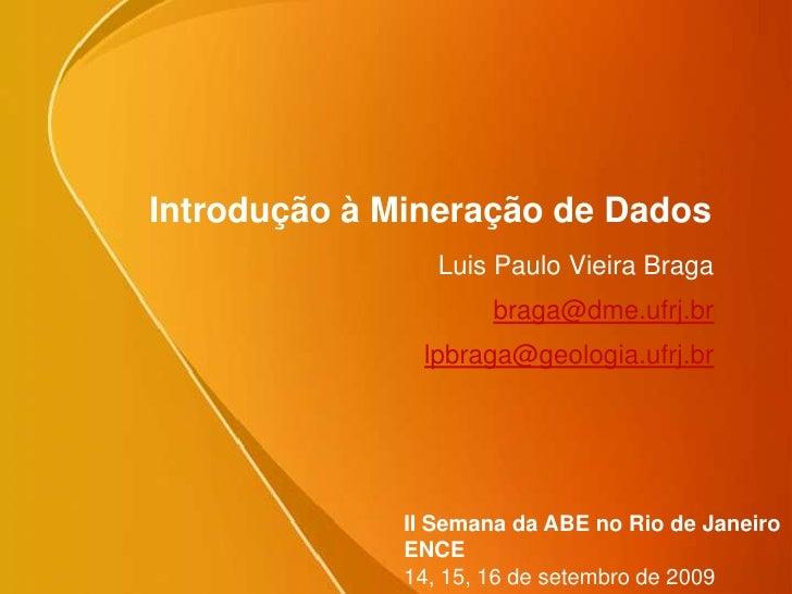 Introdução à Mineração de Dados<br />Luis Paulo Vieira Braga<br />braga@dme.ufrj.br<br />lpbraga@geologia.ufrj.br<br />II ...