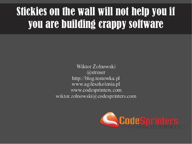 Stickies on the wall will not help you if you are building crappy software  Wiktor Żołnowski @streser http://blog.testowka...