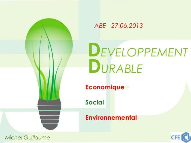 DEVELOPPEMENT DURABLE Michel Guillaume Economique Social Environnemental ABE 27,06,2013
