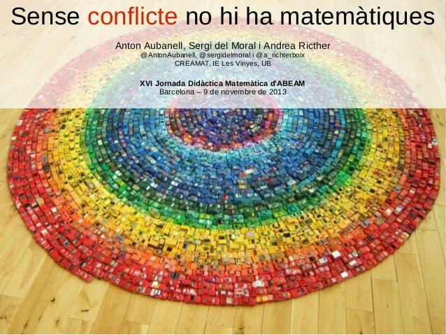 Sense conflicte no hi ha matemàtiques Anton Aubanell, Sergi del Moral i Andrea Ricther @AntonAubanell, @sergidelmoral i @a...