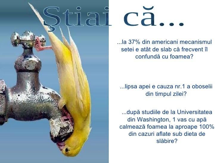 Ştiai că... ... la  37% d in americani mecanismul setei e atât de slab că frecvent îl confundă cu foamea ? ... lipsa apei ...