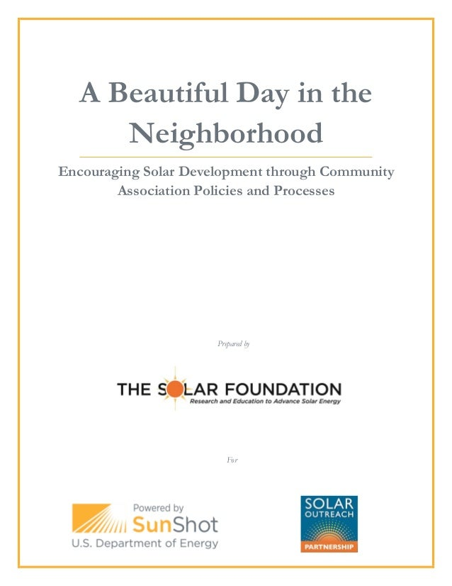 A Beautiful Day in the Neighborhood Encouraging Solar Development through Community Association Policies and Processes Pre...