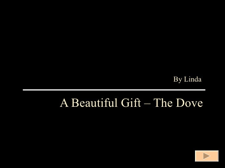 A Beautiful Gift – The Dove By Linda