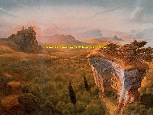Os mais antigos povos da terra já conheciam