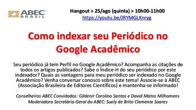 Como indexar seu Periódico no Google Acadêmico Seu periódico já tem Perfil no Google Acadêmico? Acompanha as citações de t...