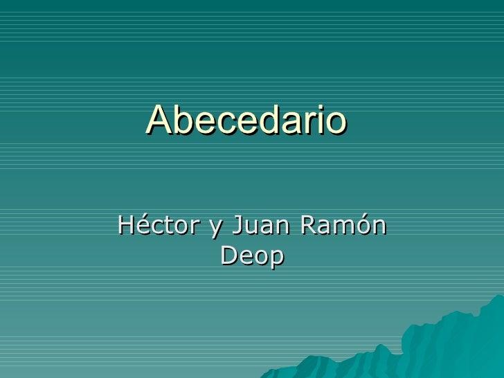 Abecedario  Héctor y Juan Ramón Deop