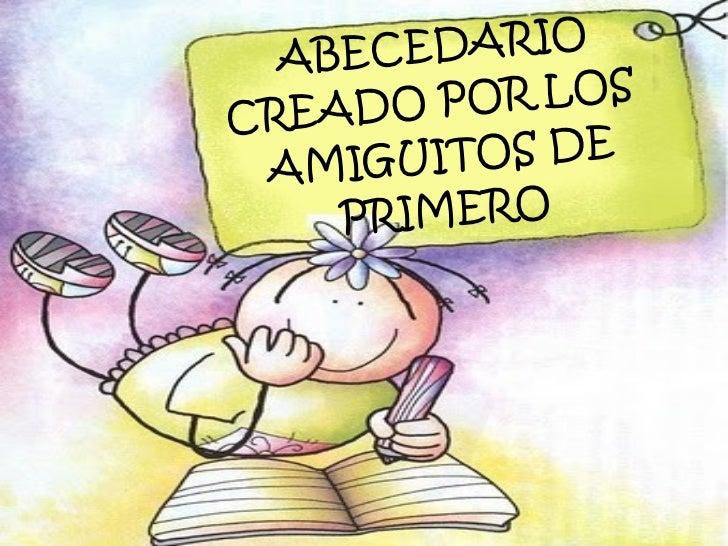 ABECEDARIO CREADO POR LOS  AMIGUITOS DE PRIMERO