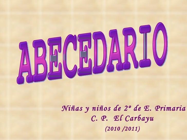 ABECEDARIO Niñas y niños de 2º de E. Primaria C. P.  El Carbayu  (2010 /2011)