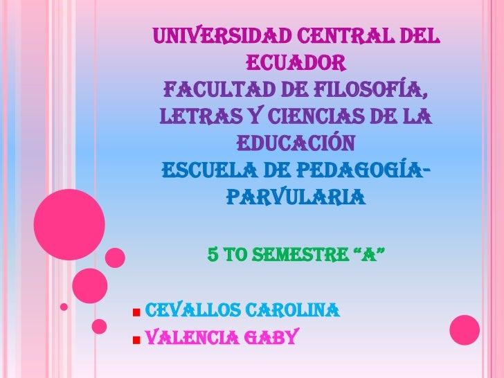 UNIVERSIDAD CENTRAL DEL        ECUADOR FACULTAD DE FILOSOFÍA, LETRAS Y CIENCIAS DE LA       EDUCACIÓN ESCUELA DE PEDAGOGÍA...