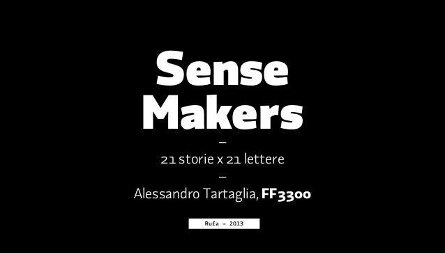 SenseMakers–21 storie x 21 lettere–Alessandro Tartaglia, FF3300Rufa – 2013
