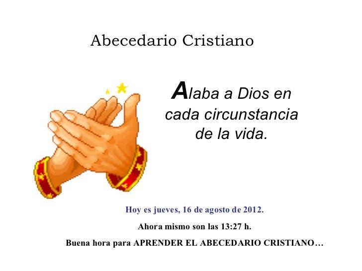 Abecedario Cristiano                      Alaba a Dios en                     cada circunstancia                        de...