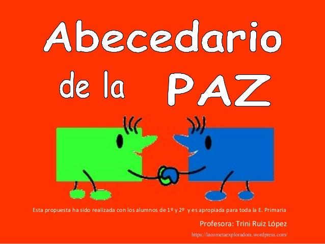 Profesora: Trini Ruiz López Esta propuesta ha sido realizada con los alumnos de 1º y 2º y es apropiada para toda la E. Pri...