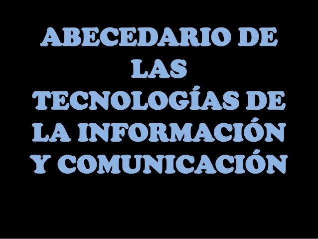 ABECEDARIO DE      LASTECNOLOGÍAS DELA INFORMACIÓNY COMUNICACIÓN