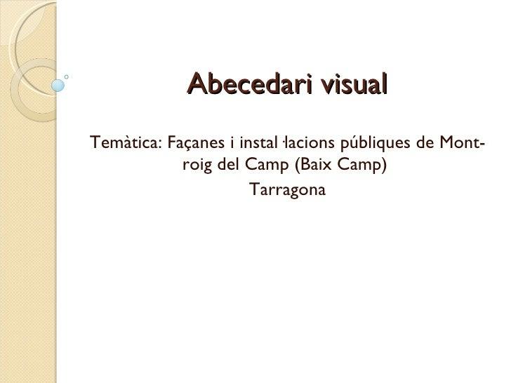 Abecedari visual Temàtica: Façanes i instal·lacions públiques de Mont-roig del Camp (Baix Camp)  Tarragona