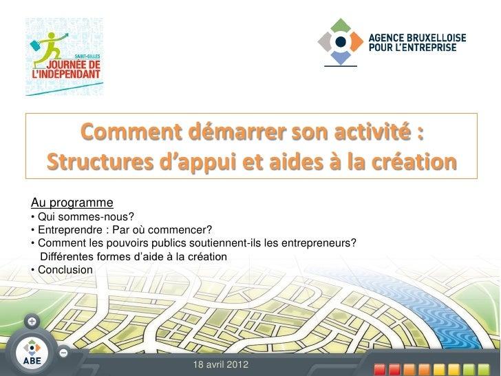 Comment démarrer son activité :   Structures d'appui et aides à la créationAu programme• Qui sommes-nous?• Entreprendre : ...