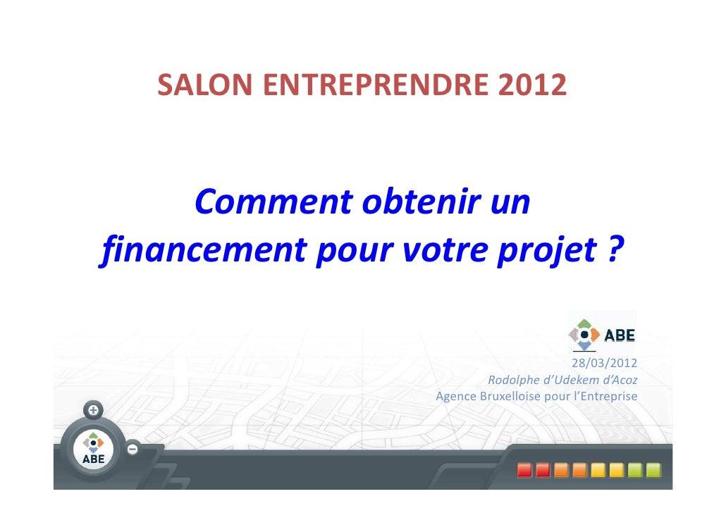 SALON ENTREPRENDRE 2012     Comment obtenir unfinancement pour votre projet ?                                          28/...