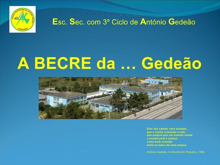 Esc. Sec. com 3º Ciclo de António GedeãoA BECRE da … Gedeão                             Eles não sabem, nem sonham,       ...